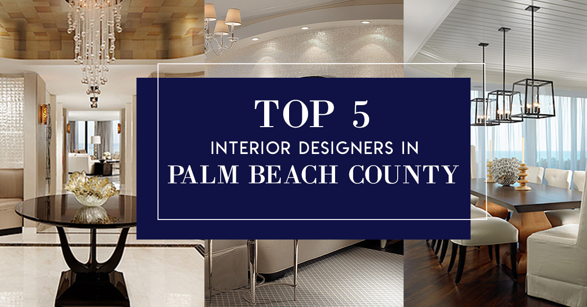 Top 5 Interior Designers In Palm Beach County